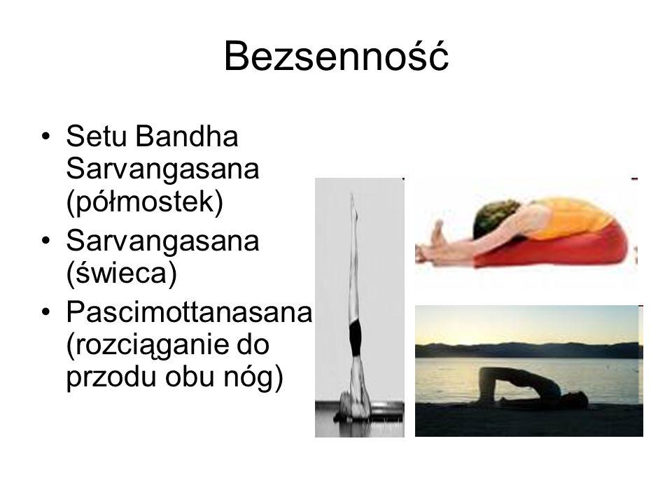 Bezsenność Setu Bandha Sarvangasana (półmostek) Sarvangasana (świeca) Pascimottanasana (rozciąganie do przodu obu nóg)