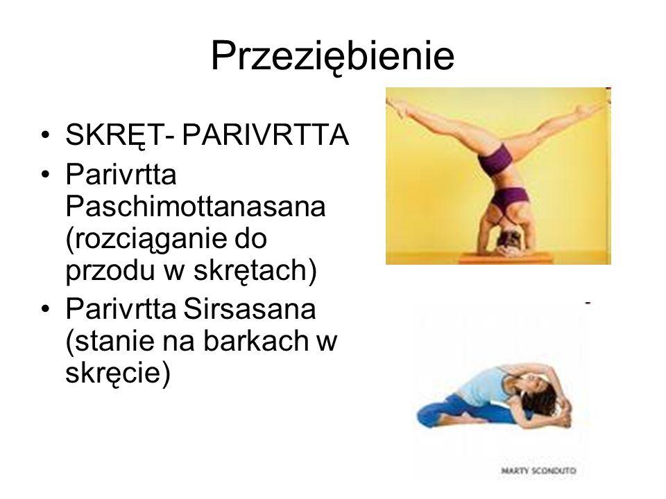 Przeziębienie SKRĘT- PARIVRTTA Parivrtta Paschimottanasana (rozciąganie do przodu w skrętach) Parivrtta Sirsasana (stanie na barkach w skręcie)
