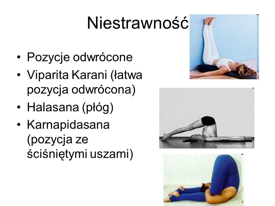 Niestrawność Pozycje odwrócone Viparita Karani (łatwa pozycja odwrócona) Halasana (płóg) Karnapidasana (pozycja ze ściśniętymi uszami)