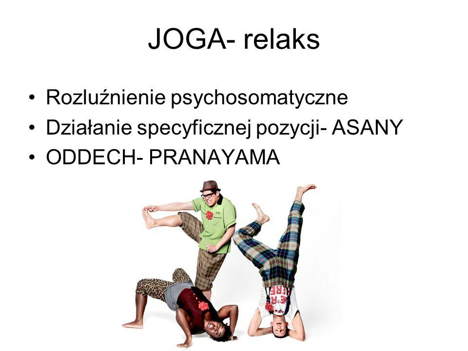 JOGA- relaks Rozluźnienie psychosomatyczne Działanie specyficznej pozycji- ASANY ODDECH- PRANAYAMA