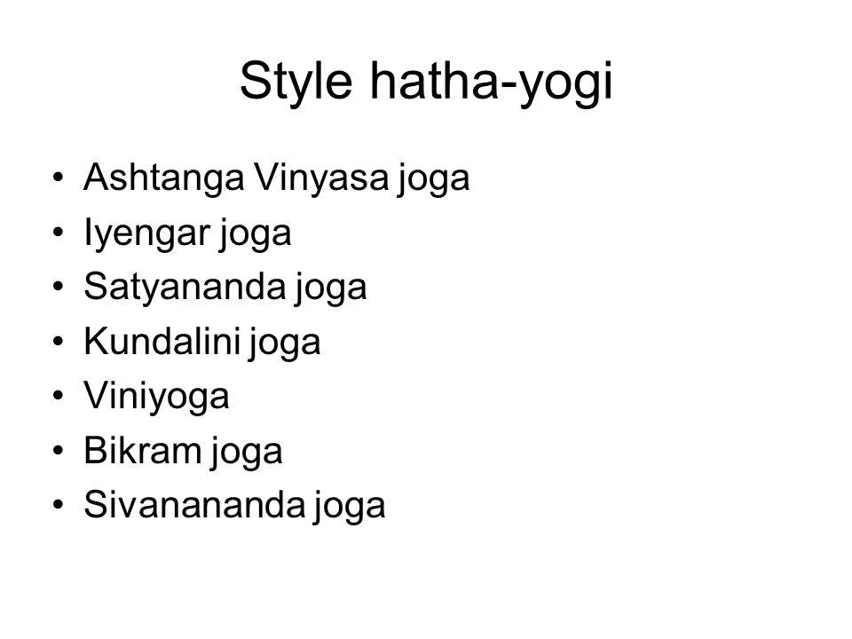 Style hatha-yogi Ashtanga Vinyasa joga Iyengar joga Satyananda joga Kundalini joga Viniyoga Bikram joga Sivanananda joga