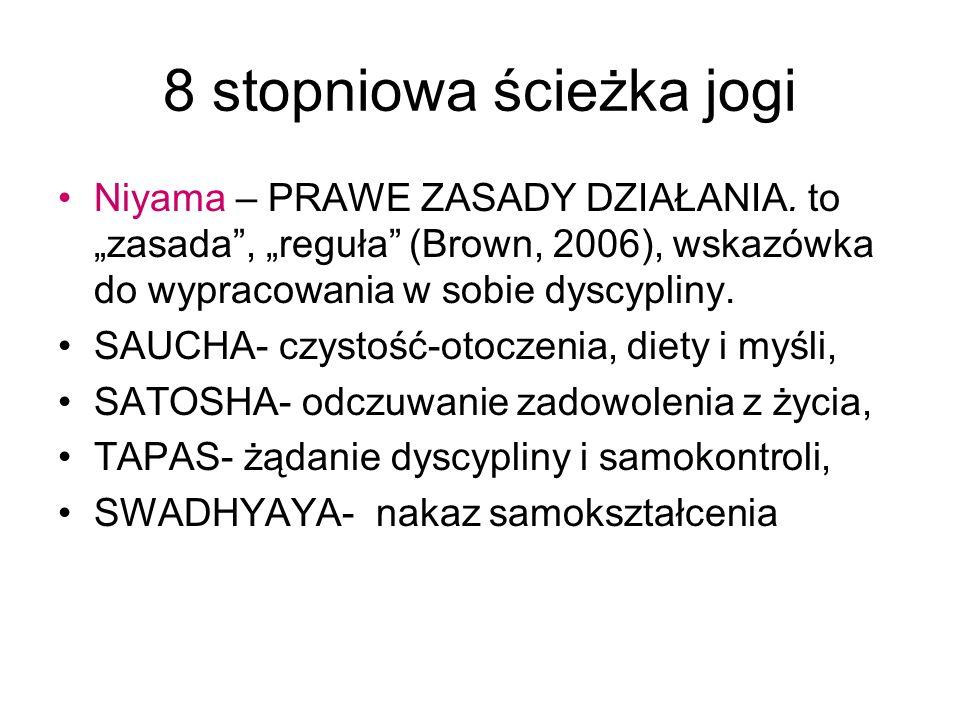 8 stopniowa ścieżka jogi Niyama – PRAWE ZASADY DZIAŁANIA. to zasada, reguła (Brown, 2006), wskazówka do wypracowania w sobie dyscypliny. SAUCHA- czyst