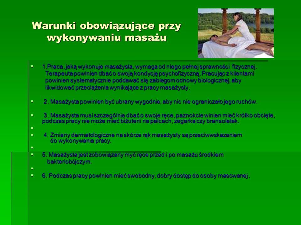 Warunki obowiązujące przy wykonywaniu masażu 1.Praca, jaką wykonuje masażysta, wymaga od niego pełnej sprawności fizycznej. 1.Praca, jaką wykonuje mas