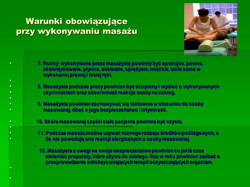 Warunki obowiązujące przy wykonywaniu masażu 7. Ruchy wykonywane przez masażystę powinny być spokojne, pewne, 7. Ruchy wykonywane przez masażystę powi