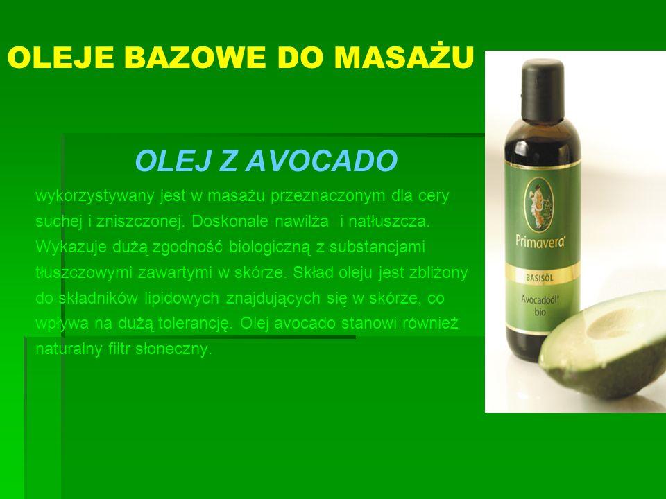 OLEJE BAZOWE DO MASAŻU OLEJ Z AVOCADO wykorzystywany jest w masażu przeznaczonym dla cery suchej i zniszczonej. Doskonale nawilża i natłuszcza. Wykazu