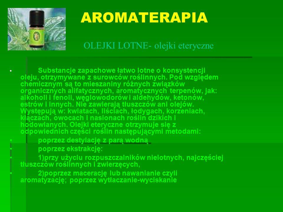AROMATERAPIA Substancje zapachowe łatwo lotne o konsystencji oleju, otrzymywane z surowców roślinnych. Pod względem chemicznym są to mieszaniny różnyc
