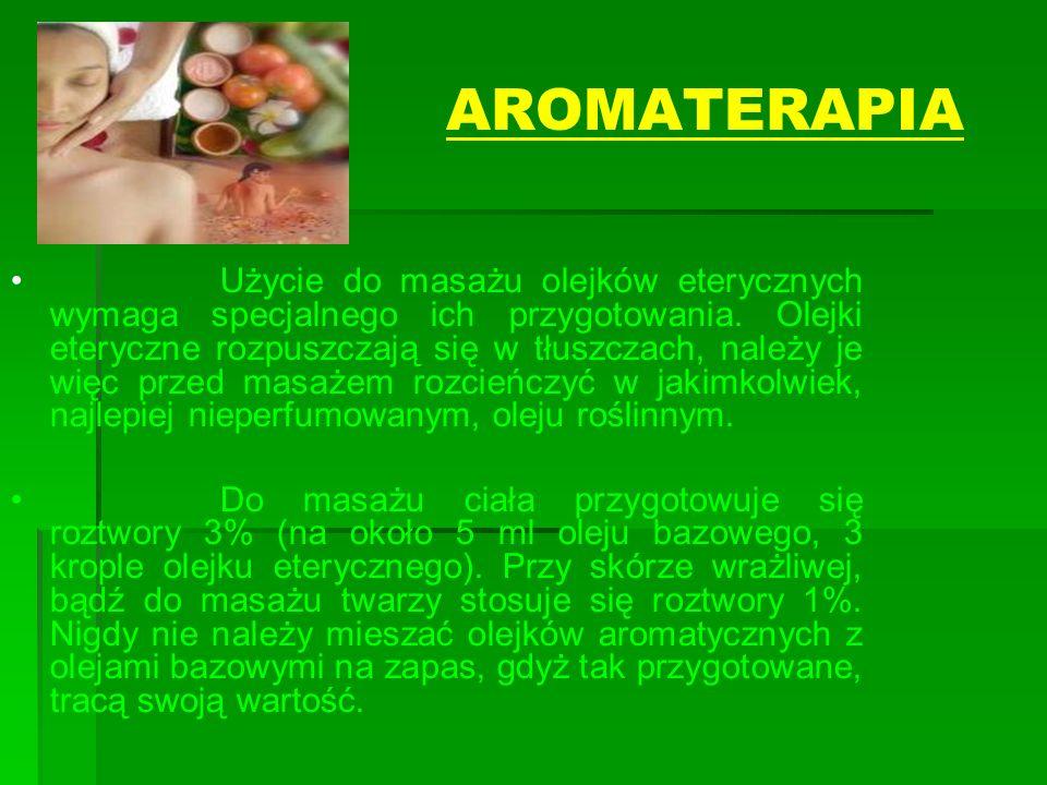 AROMATERAPIA Użycie do masażu olejków eterycznych wymaga specjalnego ich przygotowania. Olejki eteryczne rozpuszczają się w tłuszczach, należy je więc