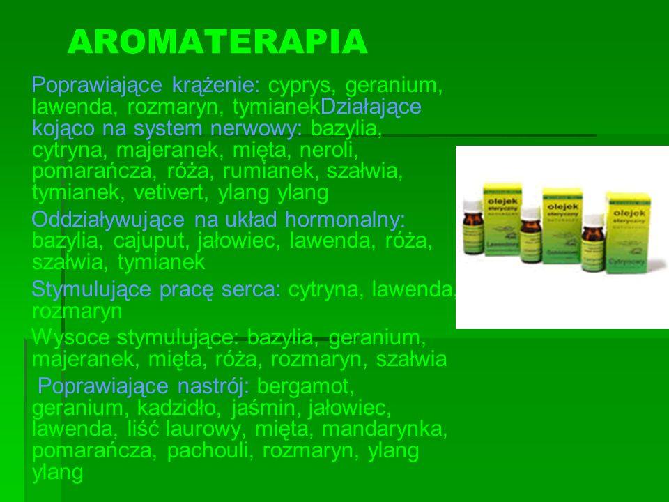 AROMATERAPIA Poprawiające krążenie: cyprys, geranium, lawenda, rozmaryn, tymianekDziałające kojąco na system nerwowy: bazylia, cytryna, majeranek, mię