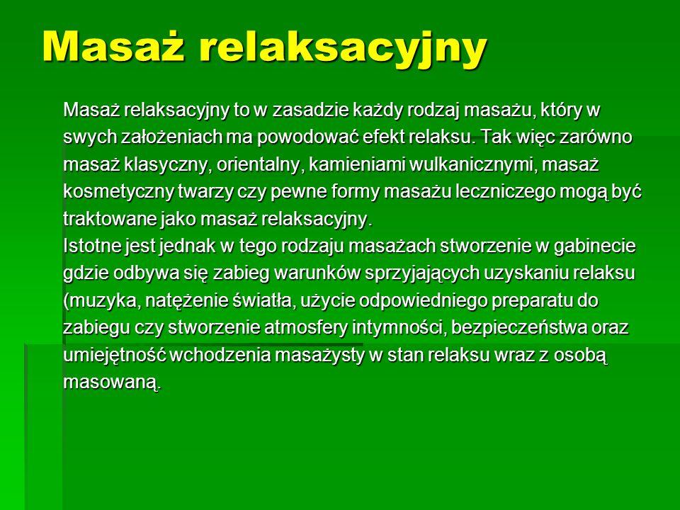 Masaż relaksacyjny Masaż relaksacyjny to w zasadzie każdy rodzaj masażu, który w swych założeniach ma powodować efekt relaksu. Tak więc zarówno masaż