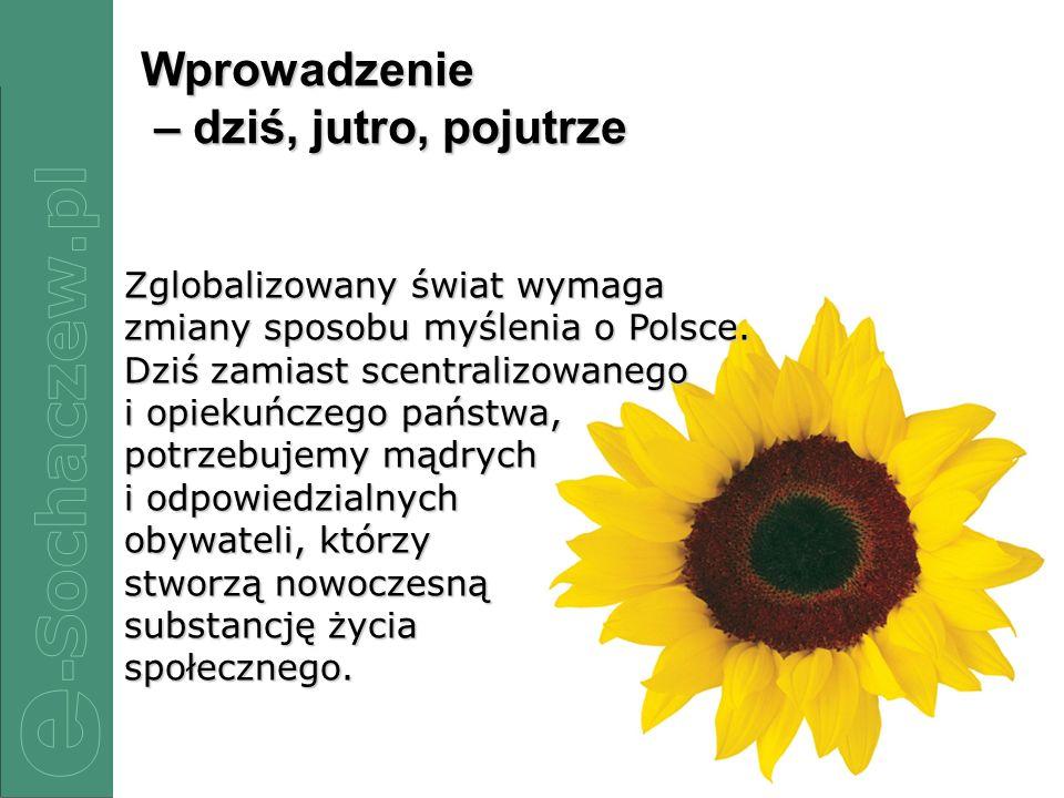 2/82/82/82/8 Wprowadzenie – dziś, jutro, pojutrze Zglobalizowany świat wymaga zmiany sposobu myślenia o Polsce.