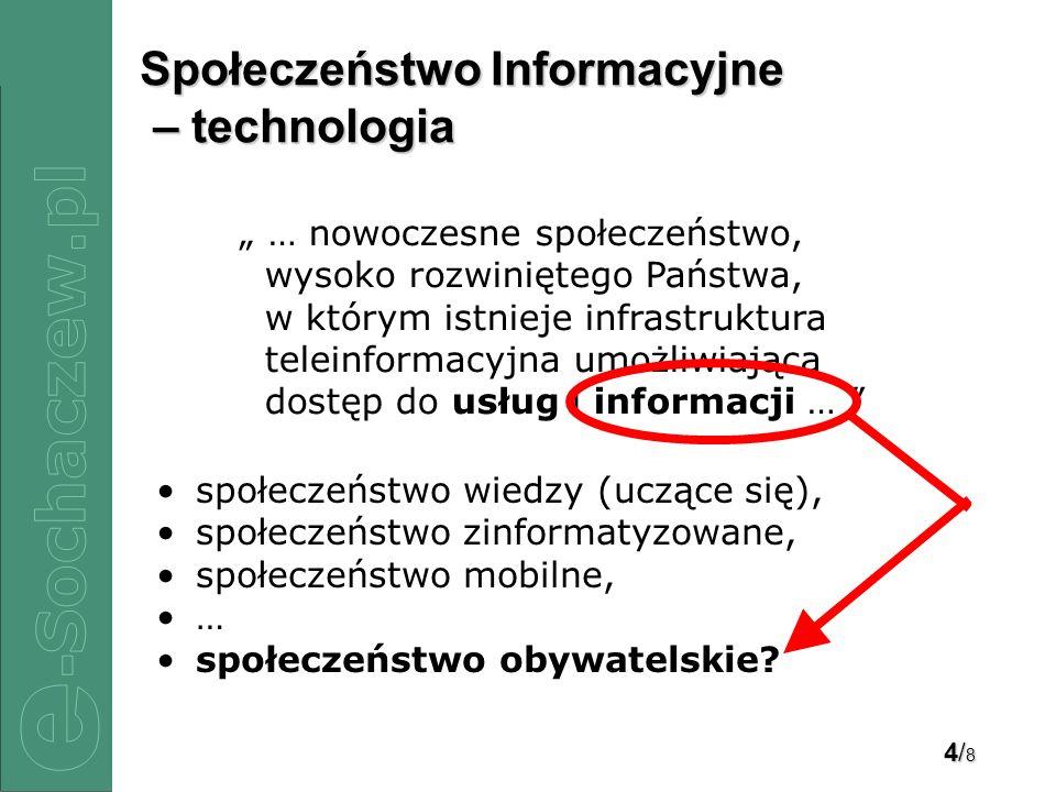 4/84/84/84/8 Społeczeństwo Informacyjne – technologia społeczeństwo wiedzy (uczące się), społeczeństwo zinformatyzowane, społeczeństwo mobilne, … społeczeństwo obywatelskie.