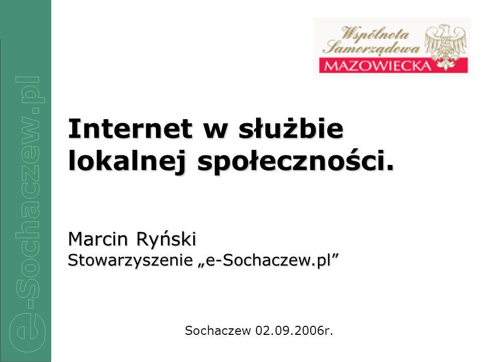 1/12 Sochaczew 02.09.2006r. Internet w służbie lokalnej społeczności. Marcin Ryński Stowarzyszenie e-Sochaczew.pl