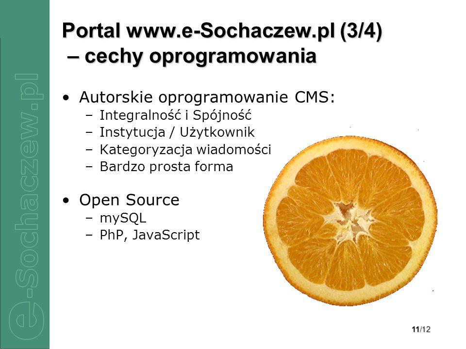 11/12 Portal www.e-Sochaczew.pl (3/4) – cechy oprogramowania Autorskie oprogramowanie CMS: –Integralność i Spójność –Instytucja / Użytkownik –Kategoryzacja wiadomości –Bardzo prosta forma Open Source –mySQL –PhP, JavaScript