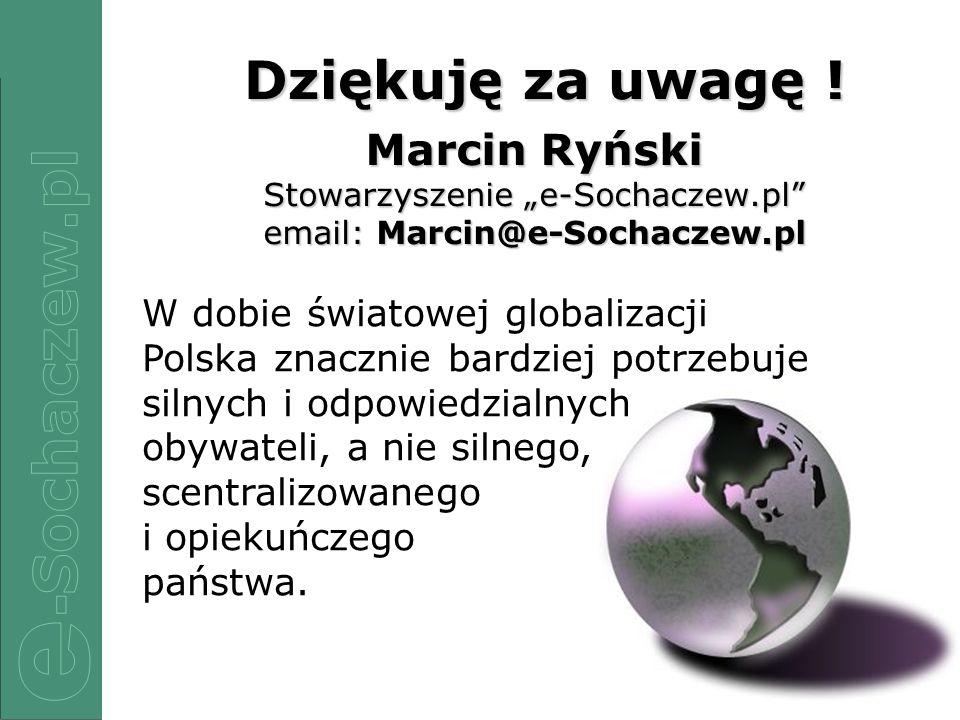 13/12 Dziękuję za uwagę ! Dziękuję za uwagę ! Marcin Ryński Stowarzyszenie e-Sochaczew.pl email: Marcin@e-Sochaczew.pl W dobie światowej globalizacji