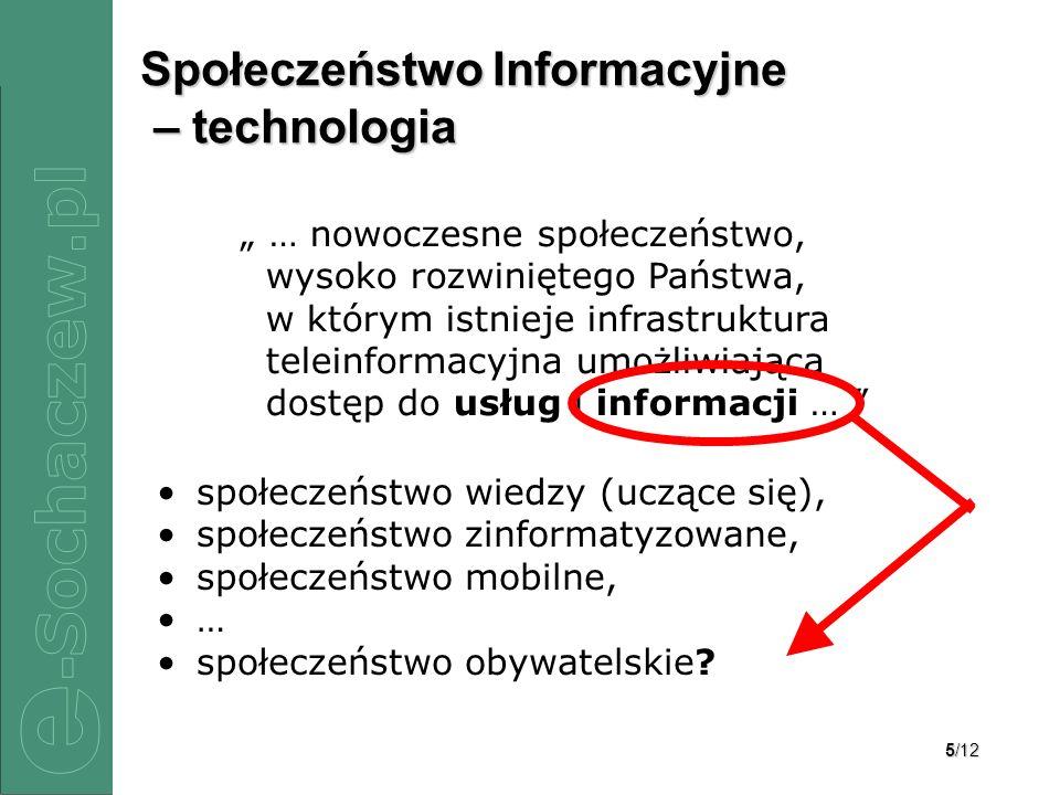 5/12 Społeczeństwo Informacyjne – technologia społeczeństwo wiedzy (uczące się), społeczeństwo zinformatyzowane, społeczeństwo mobilne, … społeczeństwo obywatelskie.