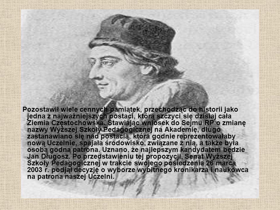 Coś o naszym PATRONIE Jan Długosz urodził się w 1415 roku w miejscowości Brzeźnica (położonej kilkadziesiąt kilometrów na północ od Częstochowy). W la