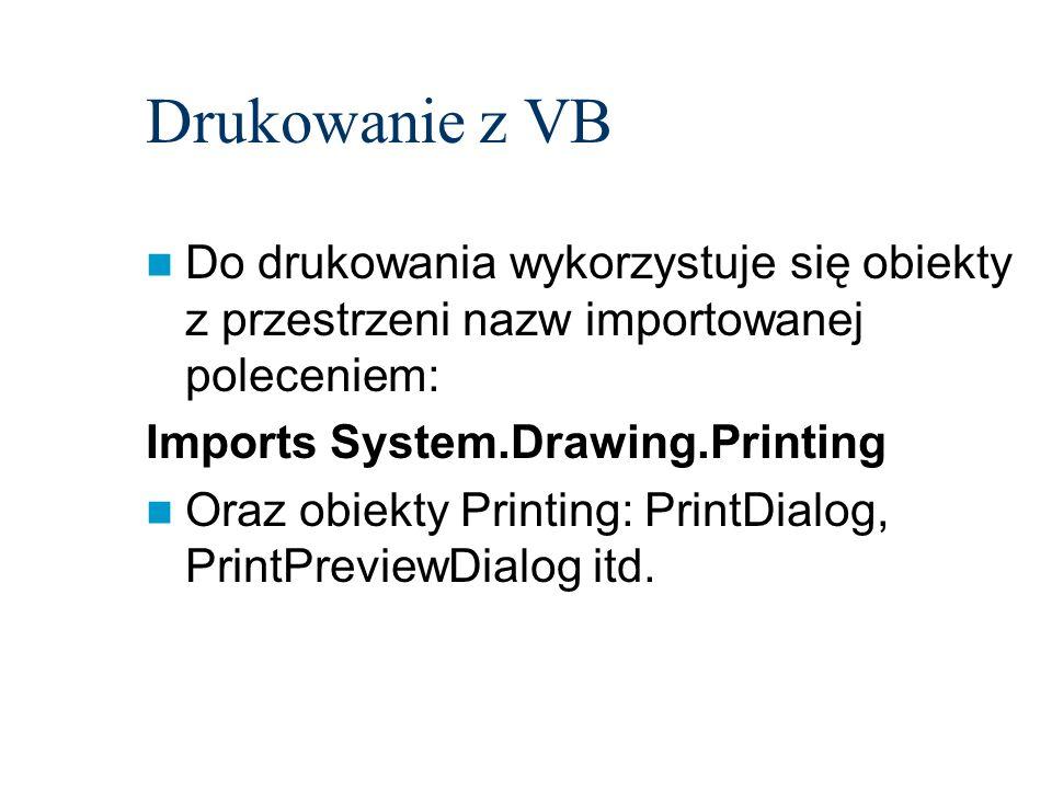 Drukowanie z VB Do drukowania wykorzystuje się obiekty z przestrzeni nazw importowanej poleceniem: Imports System.Drawing.Printing Oraz obiekty Printi