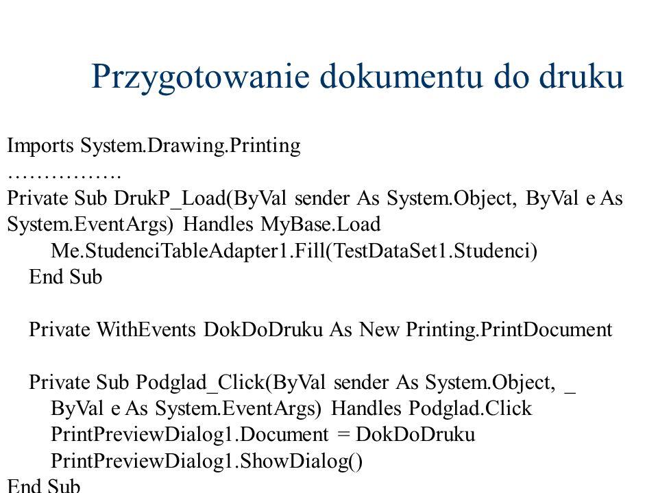 Przygotowanie dokumentu do druku Imports System.Drawing.Printing ……………. Private Sub DrukP_Load(ByVal sender As System.Object, ByVal e As System.EventA