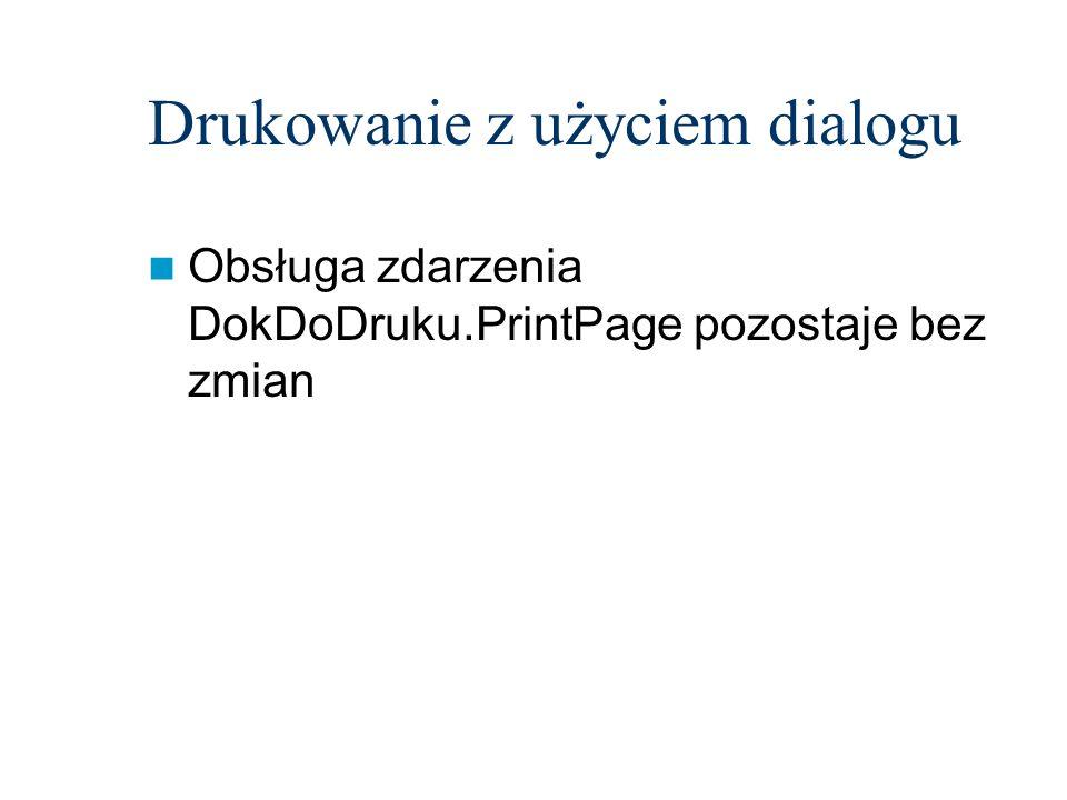 Drukowanie z użyciem dialogu Obsługa zdarzenia DokDoDruku.PrintPage pozostaje bez zmian