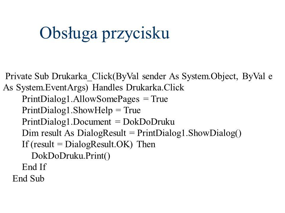 Obsługa przycisku Private Sub Drukarka_Click(ByVal sender As System.Object, ByVal e As System.EventArgs) Handles Drukarka.Click PrintDialog1.AllowSome