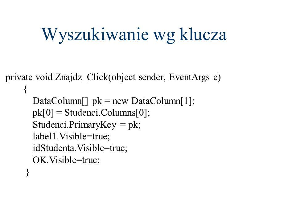 private void Znajdz_Click(object sender, EventArgs e) { DataColumn[] pk = new DataColumn[1]; pk[0] = Studenci.Columns[0]; Studenci.PrimaryKey = pk; la