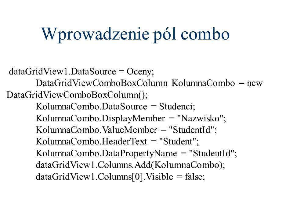 Wprowadzenie pól combo dataGridView1.DataSource = Oceny; DataGridViewComboBoxColumn KolumnaCombo = new DataGridViewComboBoxColumn(); KolumnaCombo.Data