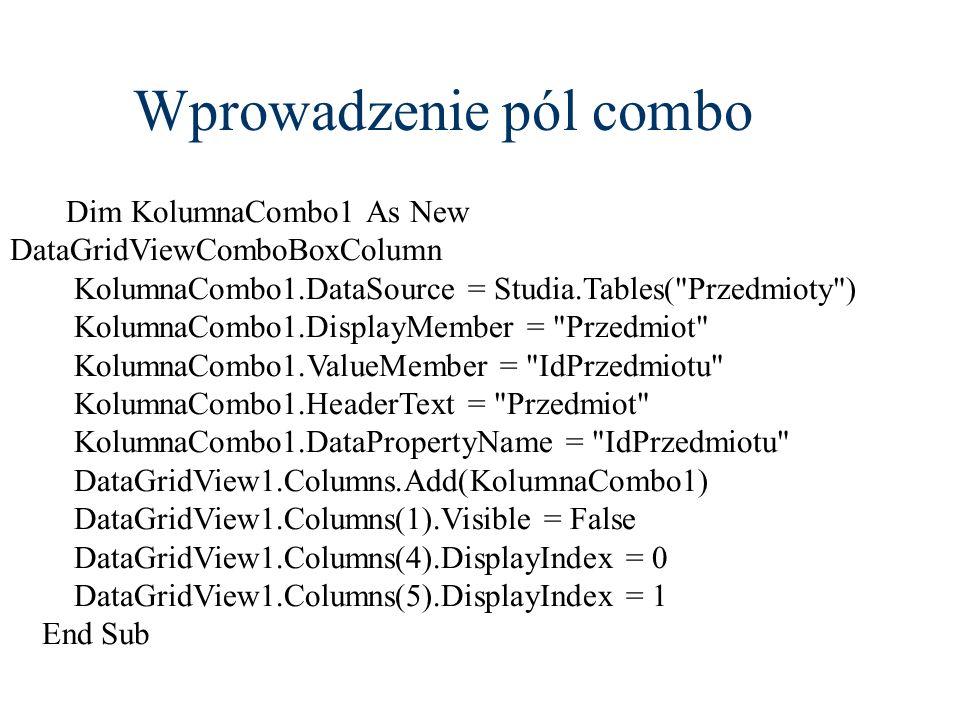 Wprowadzenie pól combo Dim KolumnaCombo1 As New DataGridViewComboBoxColumn KolumnaCombo1.DataSource = Studia.Tables(