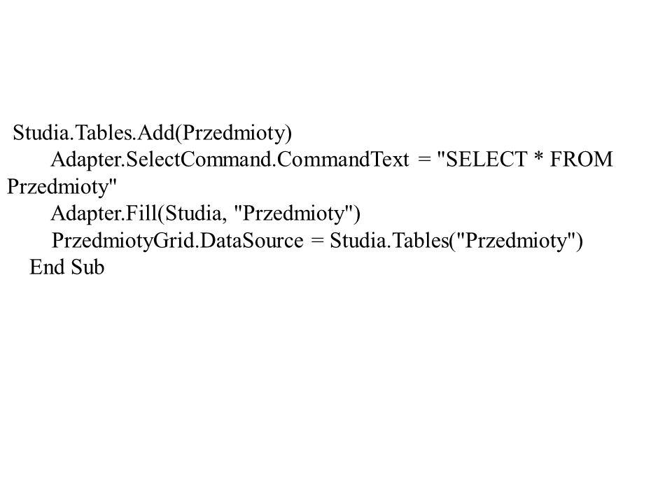 Studia.Tables.Add(Przedmioty) Adapter.SelectCommand.CommandText =