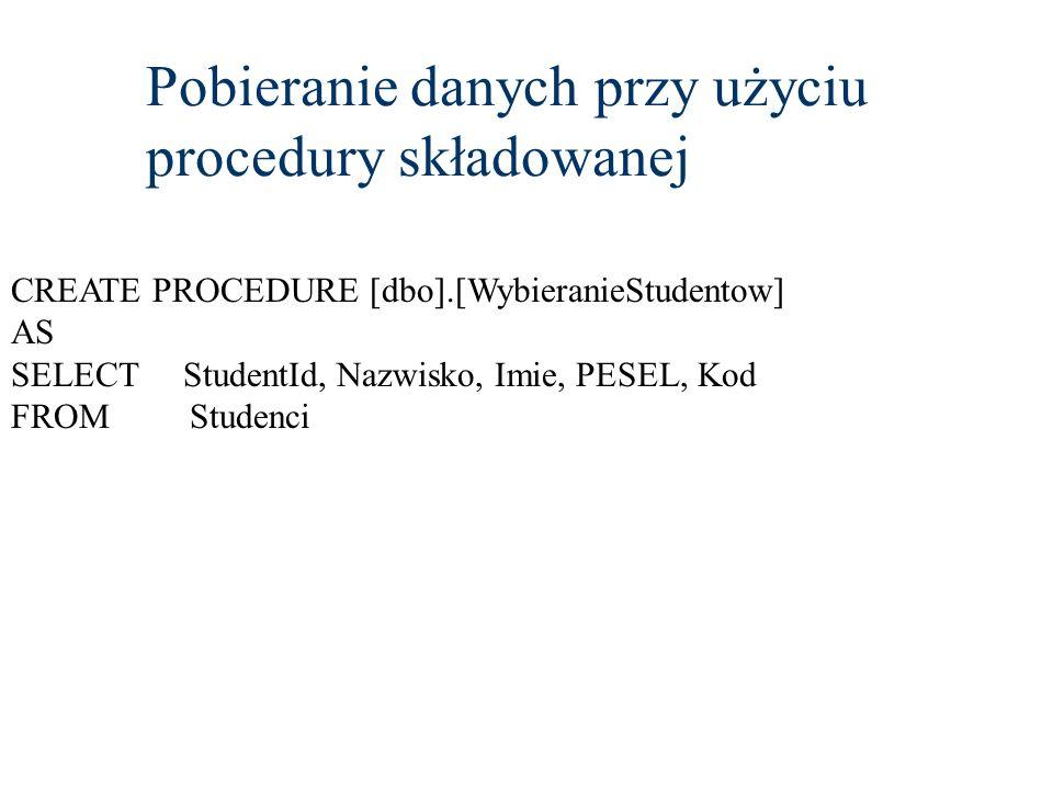 CREATE PROCEDURE [dbo].[WybieranieStudentow] AS SELECT StudentId, Nazwisko, Imie, PESEL, Kod FROM Studenci Pobieranie danych przy użyciu procedury skł