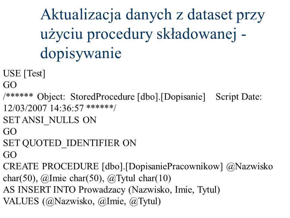 Aktualizacja danych z dataset przy użyciu procedury składowanej - dopisywanie USE [Test] GO /****** Object: StoredProcedure [dbo].[Dopisanie] Script D