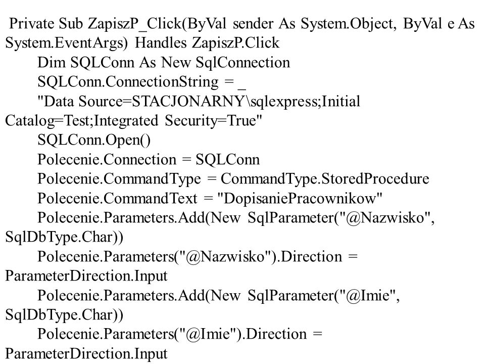 Private Sub ZapiszP_Click(ByVal sender As System.Object, ByVal e As System.EventArgs) Handles ZapiszP.Click Dim SQLConn As New SqlConnection SQLConn.C