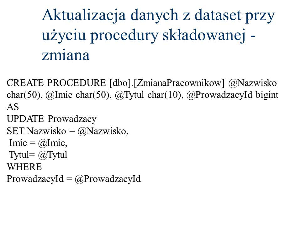 Aktualizacja danych z dataset przy użyciu procedury składowanej - zmiana CREATE PROCEDURE [dbo].[ZmianaPracownikow] @Nazwisko char(50), @Imie char(50)