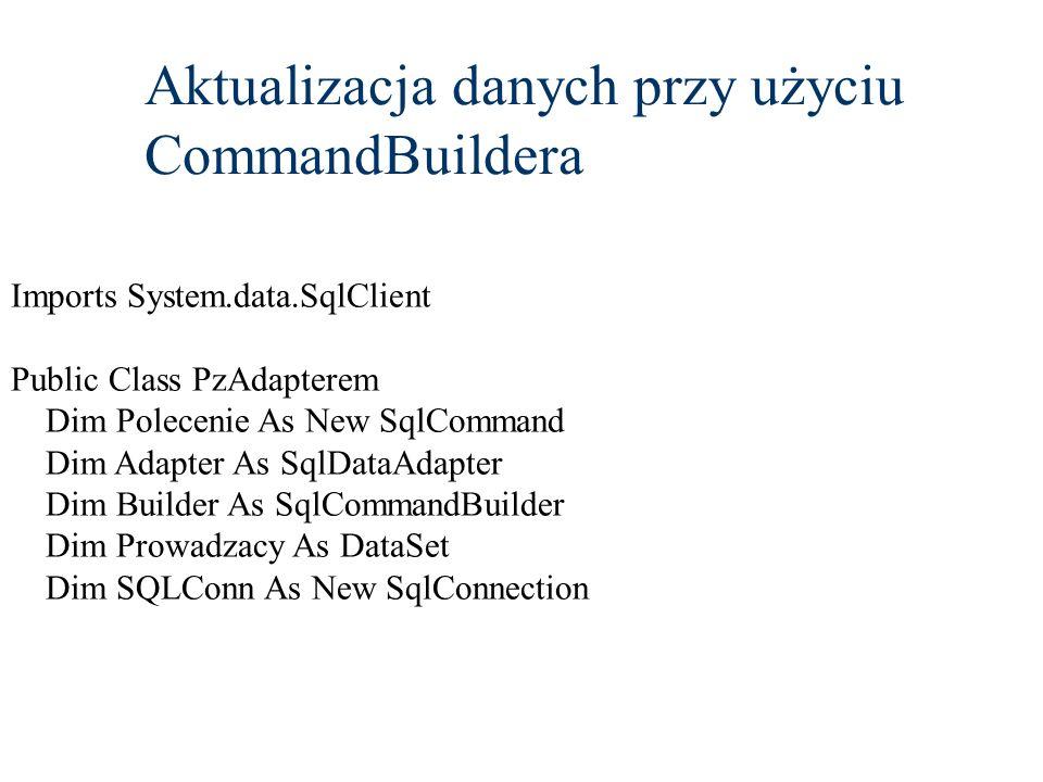 Aktualizacja danych przy użyciu CommandBuildera Imports System.data.SqlClient Public Class PzAdapterem Dim Polecenie As New SqlCommand Dim Adapter As