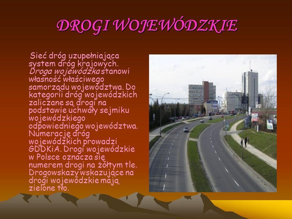 DROGI WOJEWÓDZKIE Sieć dróg uzupełniająca system dróg krajowych. Droga wojewódzka stanowi własność właściwego samorządu województwa. Do kategorii dróg