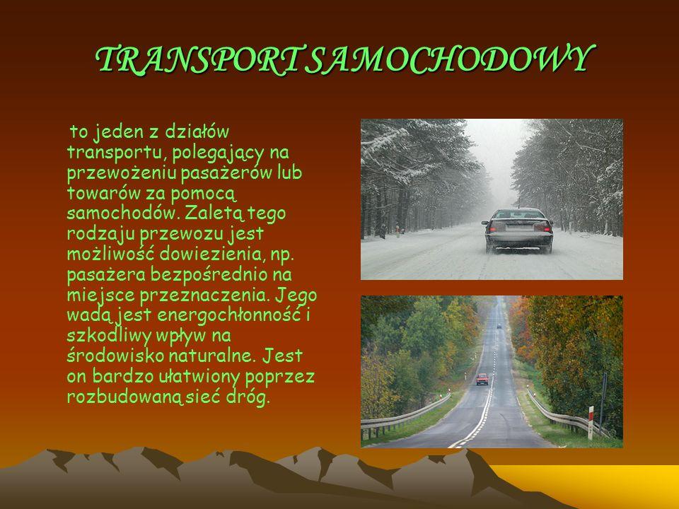 TRANSPORT SAMOCHODOWY to jeden z działów transportu, polegający na przewożeniu pasażerów lub towarów za pomocą samochodów. Zaletą tego rodzaju przewoz