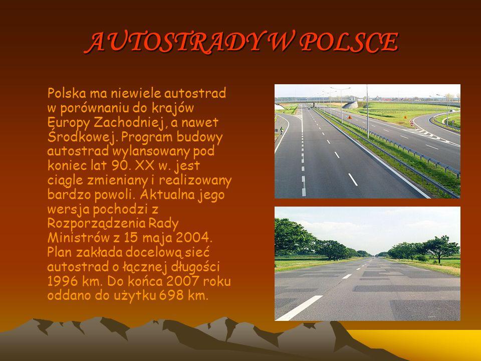 AUTOSTRADY W POLSCE Polska ma niewiele autostrad w porównaniu do krajów Europy Zachodniej, a nawet Środkowej. Program budowy autostrad wylansowany pod