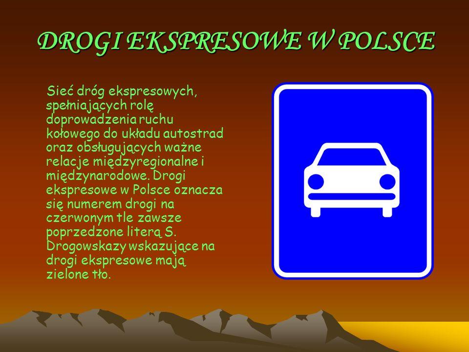 DROGI EKSPRESOWE W POLSCE Sieć dróg ekspresowych, spełniających rolę doprowadzenia ruchu kołowego do układu autostrad oraz obsługujących ważne relacje