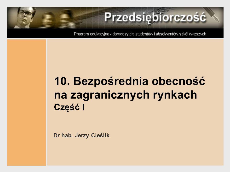 10. Bezpośrednia obecność na zagranicznych rynkach Część I Dr hab. Jerzy Cieślik