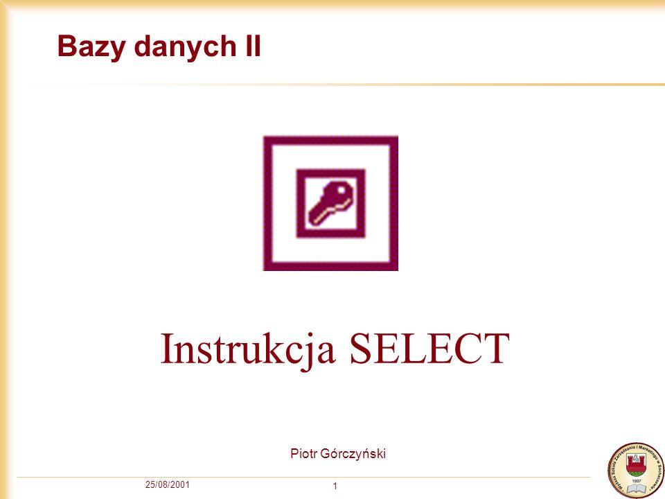 25/08/2001 1 Bazy danych II Piotr Górczyński Instrukcja SELECT