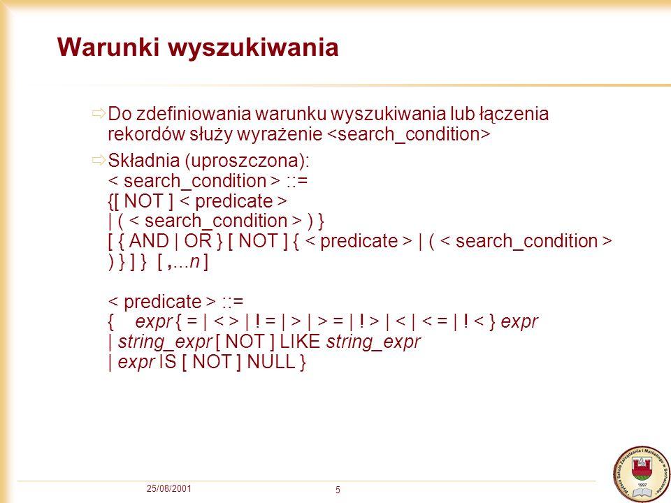 25/08/2001 5 Warunki wyszukiwania Do zdefiniowania warunku wyszukiwania lub łączenia rekordów służy wyrażenie Składnia (uproszczona): ::= {[ NOT ] | (