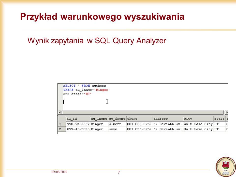 25/08/2001 7 Przykład warunkowego wyszukiwania Wynik zapytania w SQL Query Analyzer