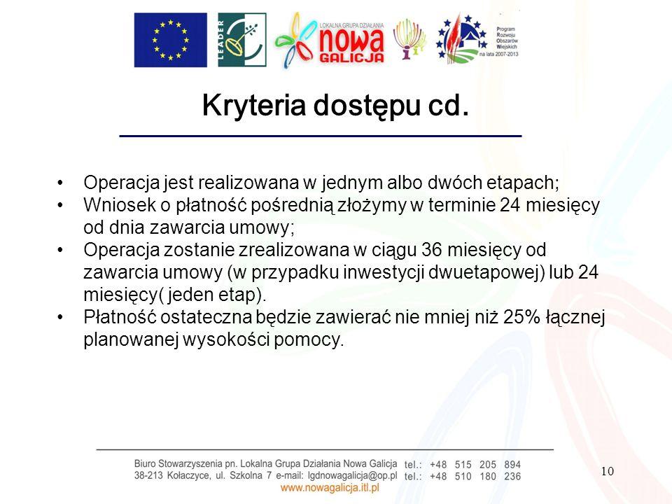 10 Kryteria dostępu cd. Operacja jest realizowana w jednym albo dwóch etapach ; Wniosek o płatność pośrednią złożymy w terminie 24 miesięcy od dnia za