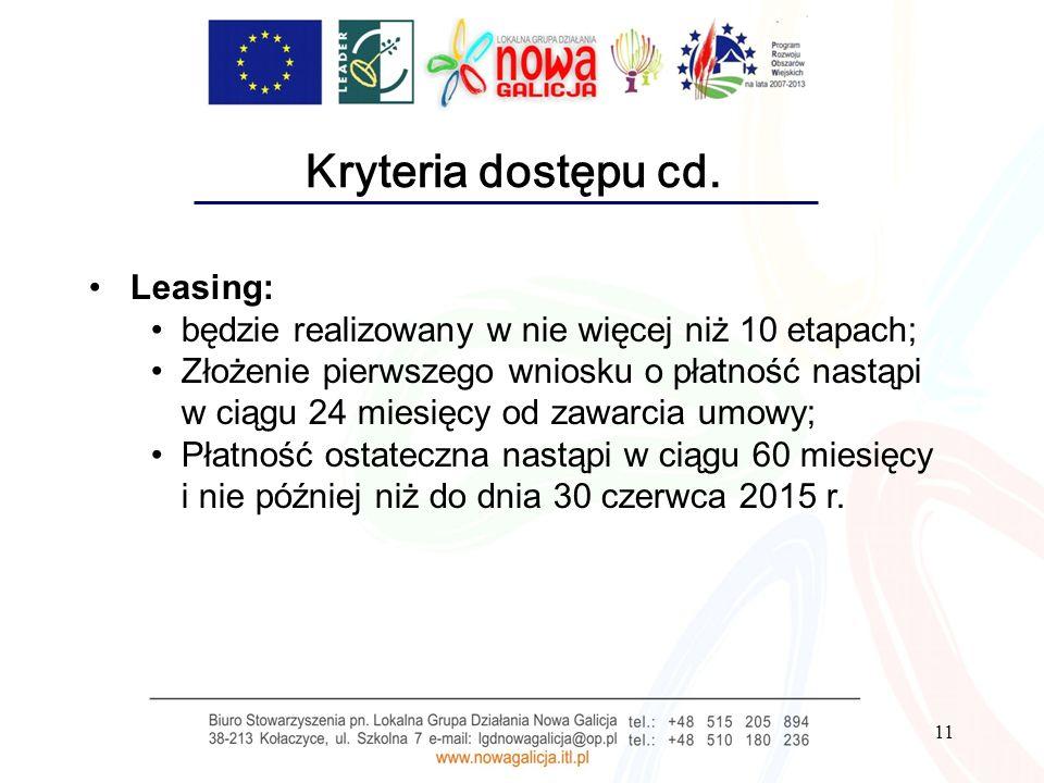 11 Kryteria dostępu cd. Leasing: będzie realizowany w nie więcej niż 10 etapach; Złożenie pierwszego wniosku o płatność nastąpi w ciągu 24 miesięcy od
