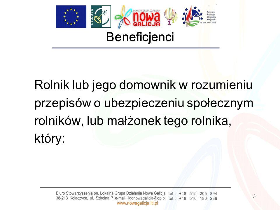 3 Beneficjenci Rolnik lub jego domownik w rozumieniu przepisów o ubezpieczeniu społecznym rolników, lub małżonek tego rolnika, który: