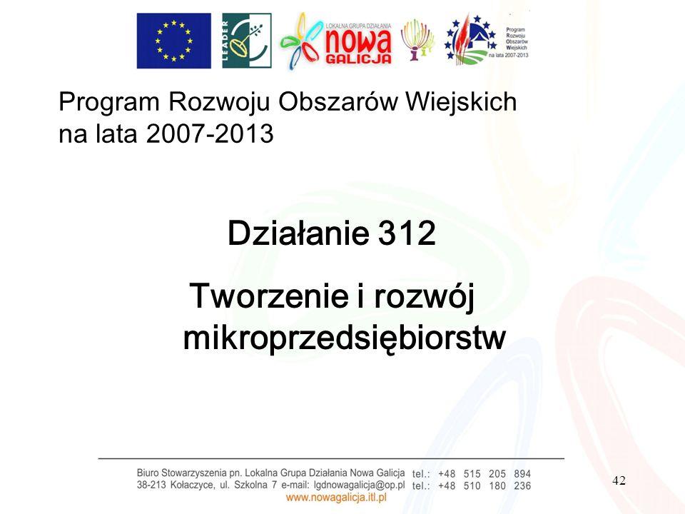42 Program Rozwoju Obszarów Wiejskich na lata 2007-2013 Działanie 312 Tworzenie i rozwój mikroprzedsiębiorstw