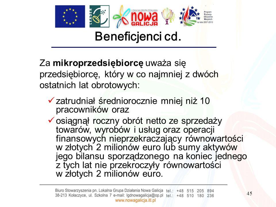 45 Beneficjenci cd. Za mikroprzedsiębiorcę uważa się przedsiębiorcę, który w co najmniej z dwóch ostatnich lat obrotowych: zatrudniał średniorocznie m