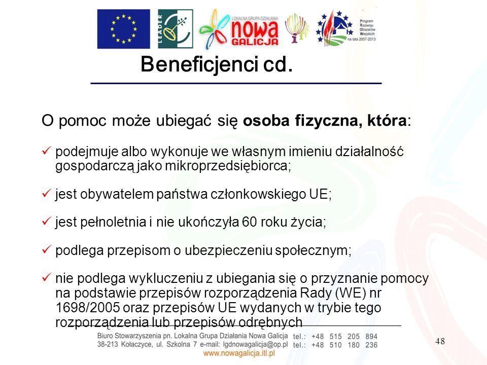 48 Beneficjenci cd. O pomoc może ubiegać się osoba fizyczna, która: podejmuje albo wykonuje we własnym imieniu działalność gospodarczą jako mikroprzed