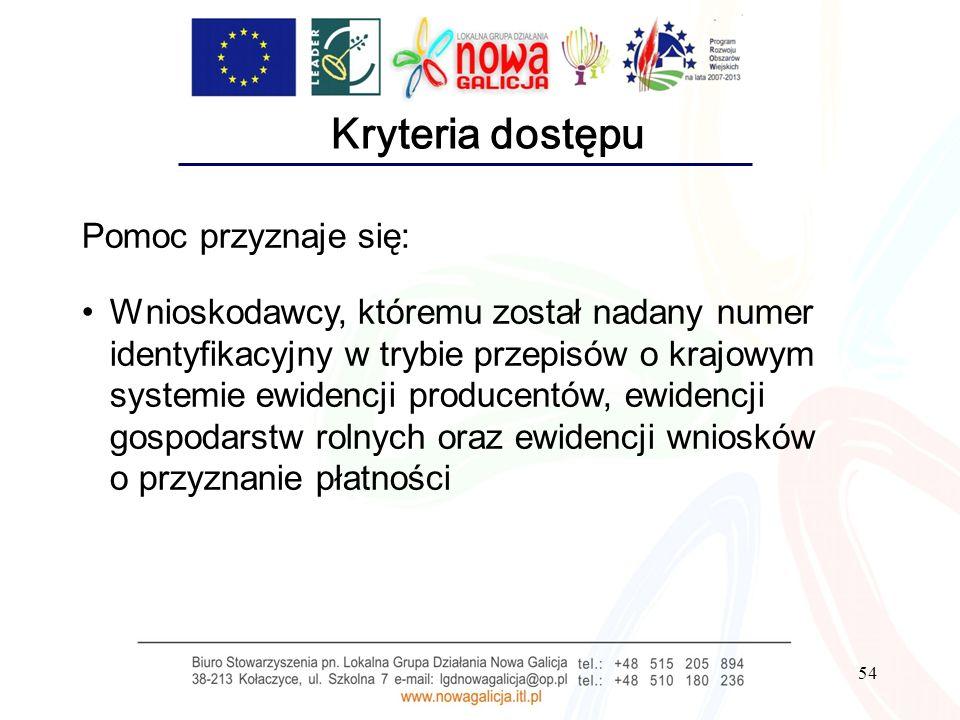 54 Kryteria dostępu Pomoc przyznaje się: Wnioskodawcy, któremu został nadany numer identyfikacyjny w trybie przepisów o krajowym systemie ewidencji pr