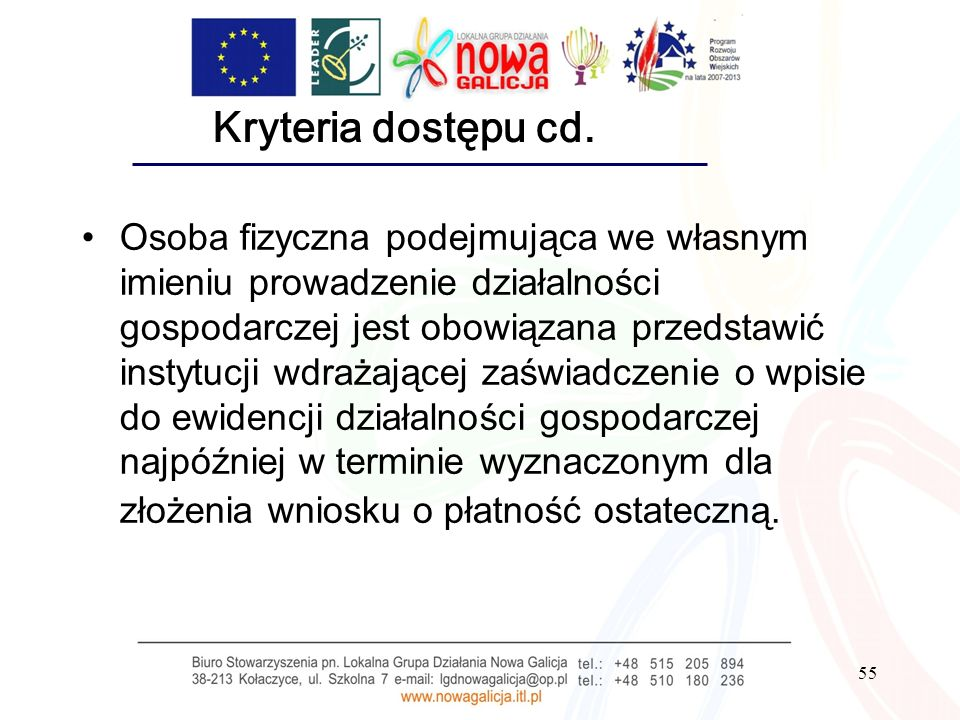 55 Kryteria dostępu cd. Osoba fizyczna podejmująca we własnym imieniu prowadzenie działalności gospodarczej jest obowiązana przedstawić instytucji wdr