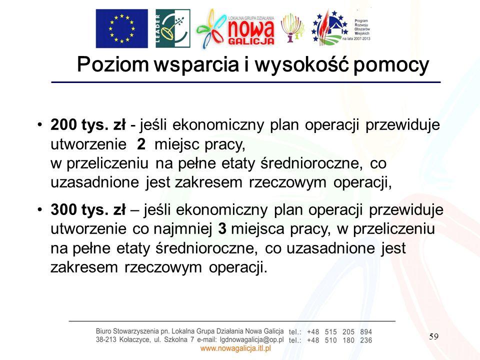 59 Poziom wsparcia i wysokość pomocy 200 tys. zł - jeśli ekonomiczny plan operacji przewiduje utworzenie 2 miejsc pracy, w przeliczeniu na pełne etaty